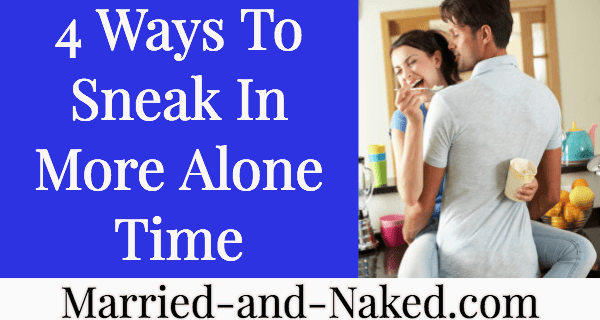4 ways to sneak in more alone time with your spouse