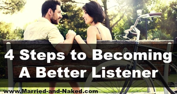 4 steps to becoming a better listener - married and naked