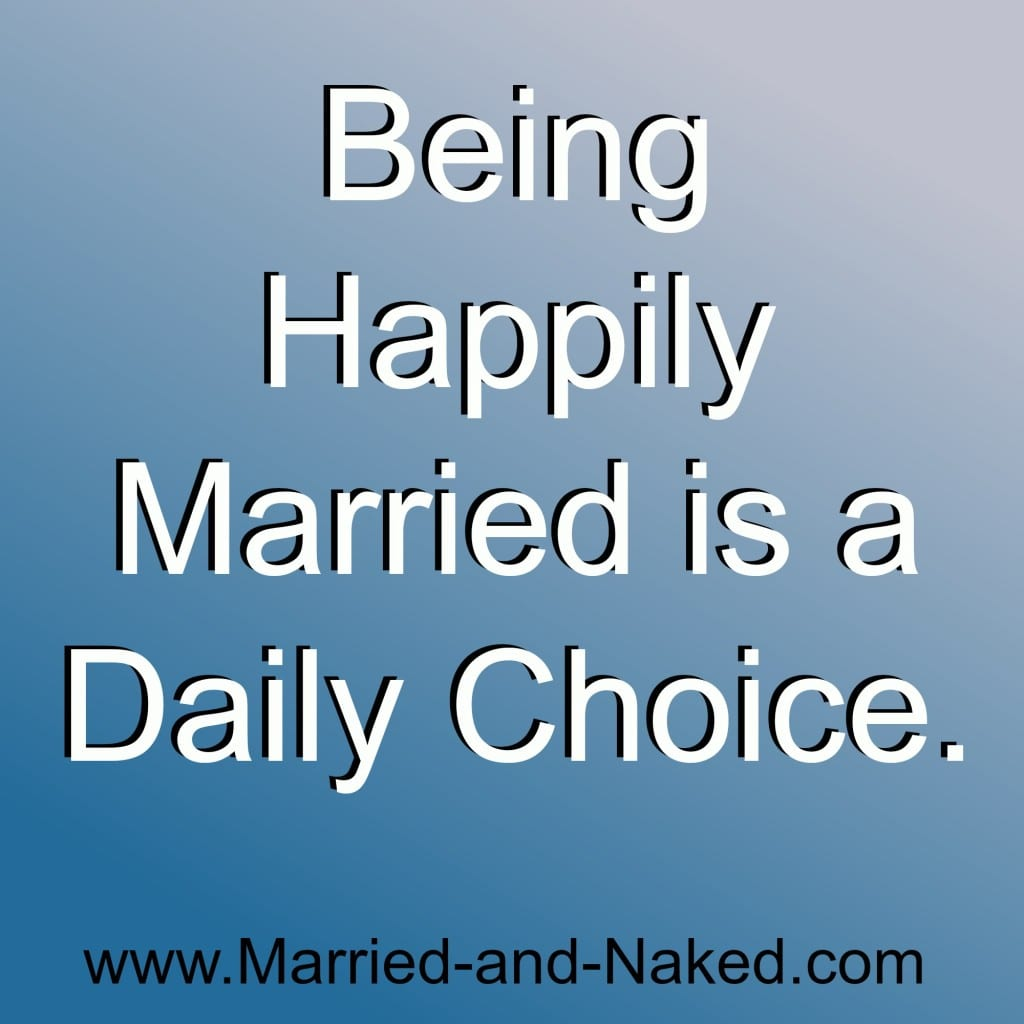 Being Happily Married is a Daily Choice - married and naked