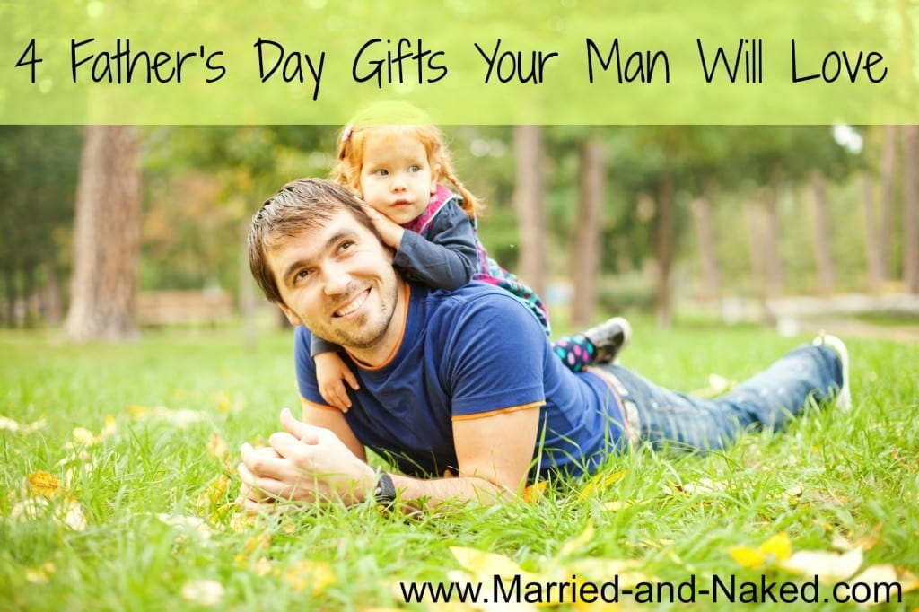 father's day gifts your man will love - married and naked