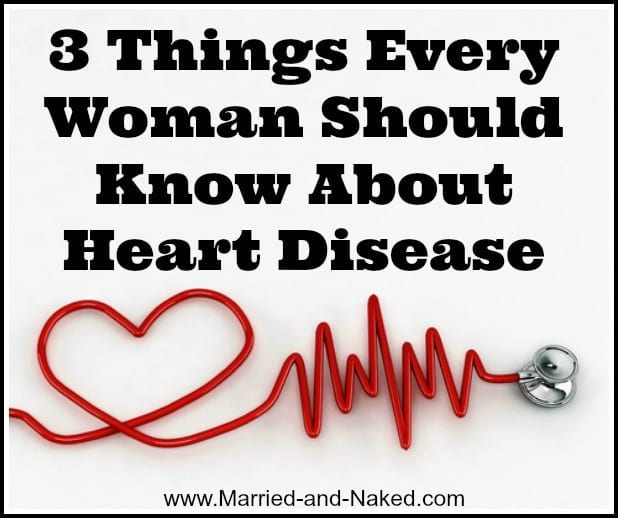 3 things women should know about heart diesease - married and naked