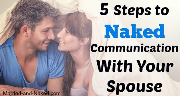 5 steps to naked communication - married and naked