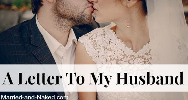 Letter to my husband - married and naked