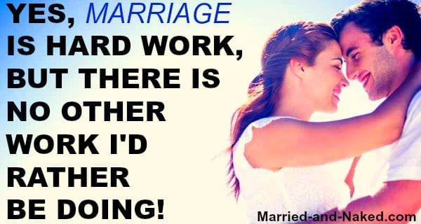 marriage is hard work - marriage quote from married and naked