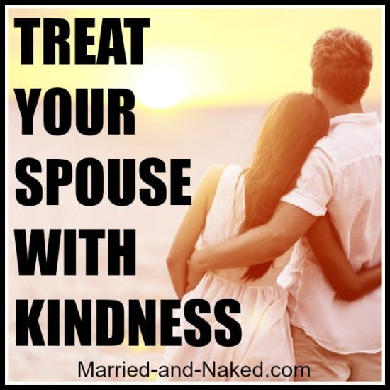 treat your spouse with kindness - married and naked