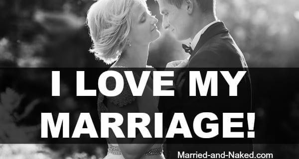 I love my marriage - marriage quote from Married and Naked