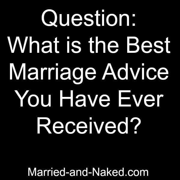 Best Marriage Advice Ever Received Married And