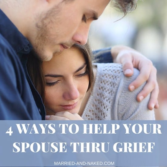 4 ways to help your spouse thru grief