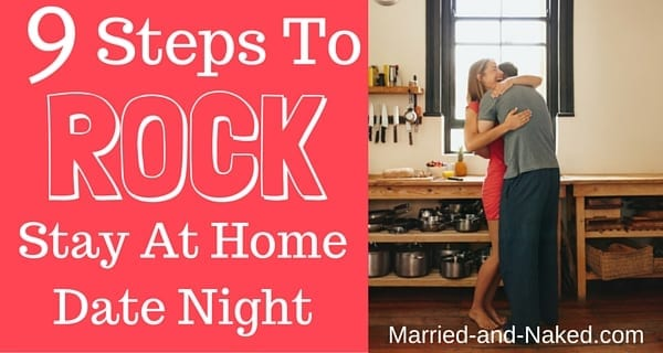 9 Steps To Rock Stay At Home Date Night!
