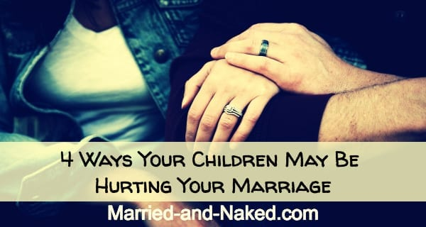 4 ways your children are hurting your marriage - married and naked