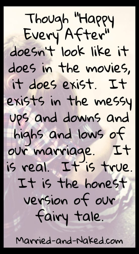 This is our version of the fairy tale. Marriage quote from the blog Married and Naked.