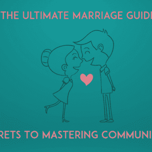 The Ultimate Marriage Guide: 21 Secrets To Mastering Communication