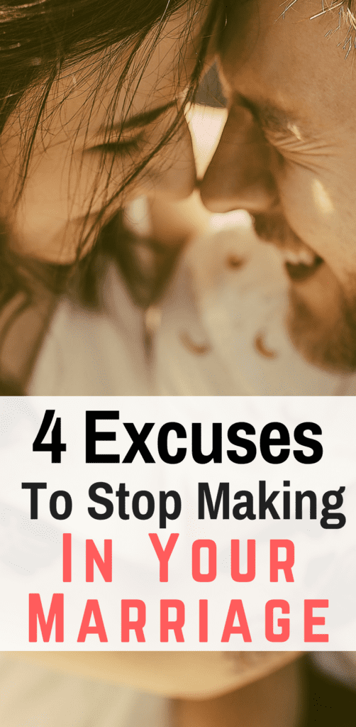 4 Excuses to Stop Making In Your Marriage - Married and Naked