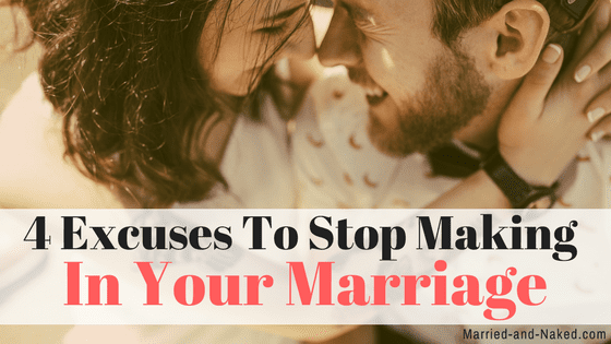 4 excuses to stop making in your marriage
