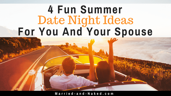 4 fun summer date night ideas for you and your spouse