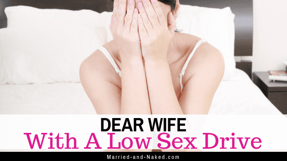 Dear Wife with a low sex drive